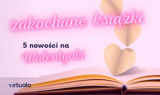 Blog - Zakochane książki. 5 nowości na Walentynki poleca Wydawnictwo Kobiece