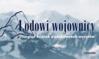 Blog - Lodowi wojownicy. 5 biografii zdobywców górskich szczytów