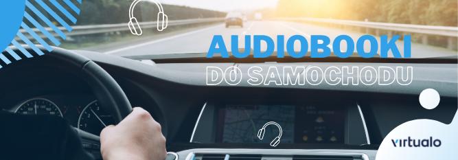 Blog - baner - Najlepsze audiobooki do samochodu. Nasz subiektywny poradnik